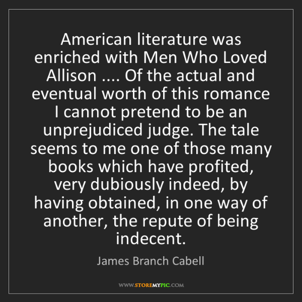 James Branch Cabell: American literature was enriched with Men Who Loved Allison...