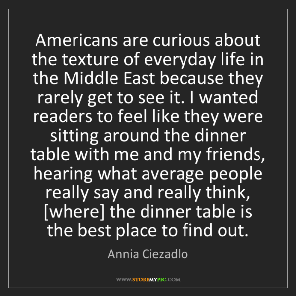 Annia Ciezadlo: Americans are curious about the texture of everyday life...