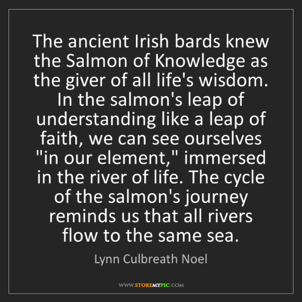 Lynn Culbreath Noel: The ancient Irish bards knew the Salmon of Knowledge...