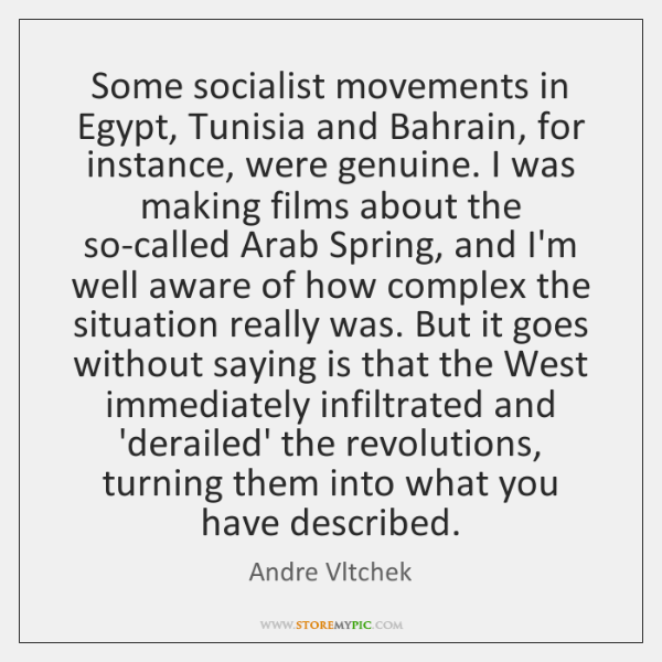 Some socialist movements in Egypt, Tunisia and Bahrain, for instance, were genuine. ...