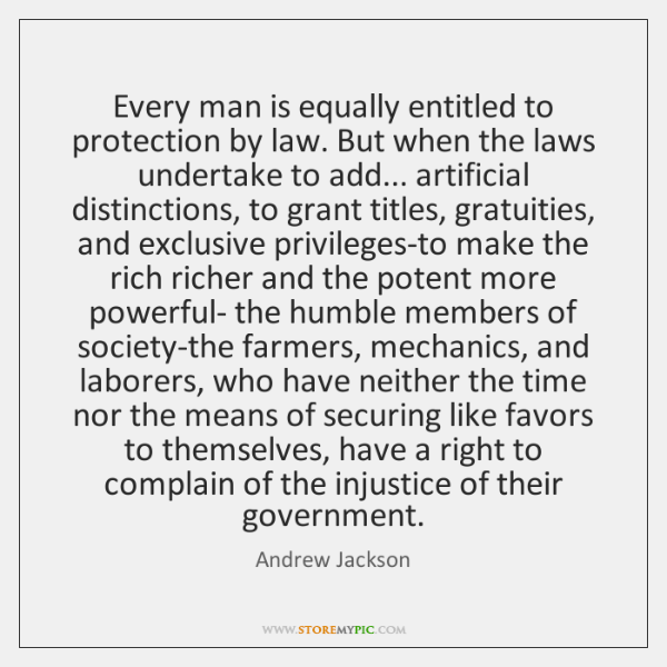 Every man is equally entitled to protection by law. But when the ...