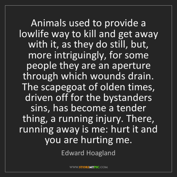 Edward Hoagland: Animals used to provide a lowlife way to kill and get...
