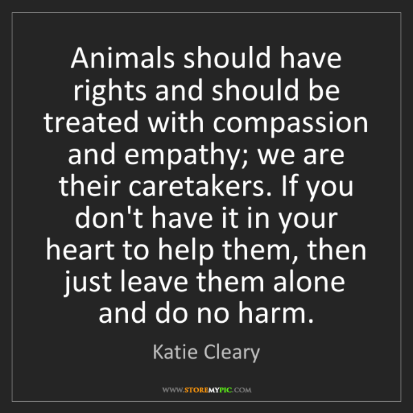 Katie Cleary: Animals should have rights and should be treated with...