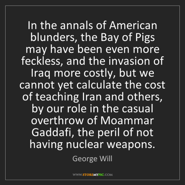George Will: In the annals of American blunders, the Bay of Pigs may...