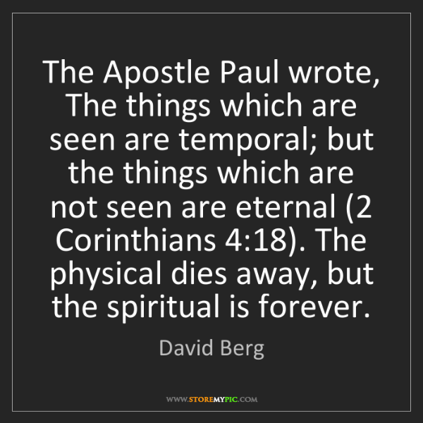 David Berg: The Apostle Paul wrote, The things which are seen are...