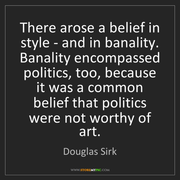 Douglas Sirk: There arose a belief in style - and in banality. Banality...
