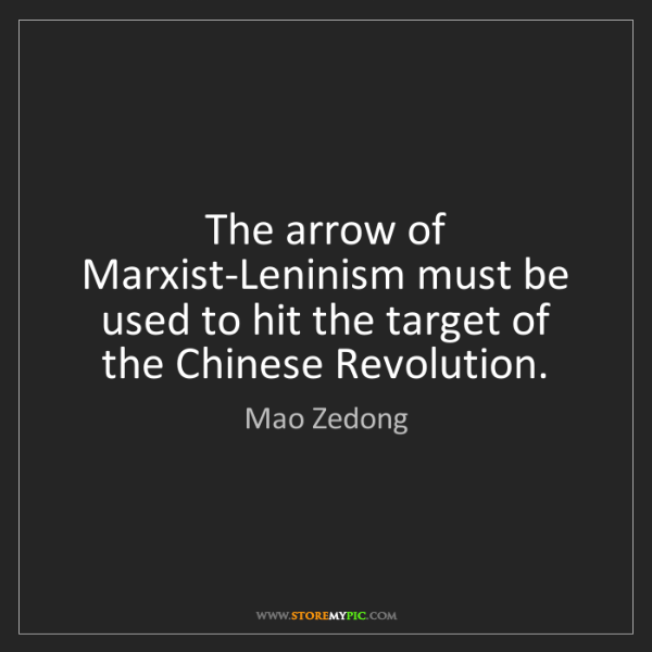 Mao Zedong: The arrow of Marxist-Leninism must be used to hit the...