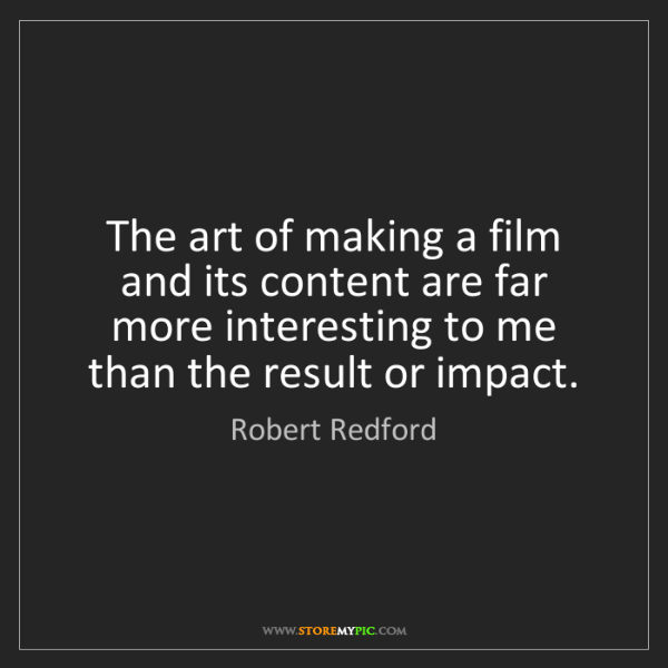 Robert Redford: The art of making a film and its content are far more...