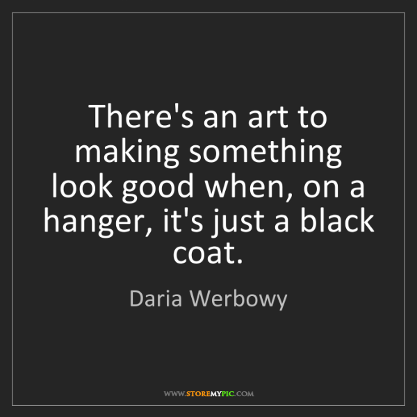 Daria Werbowy: There's an art to making something look good when, on...