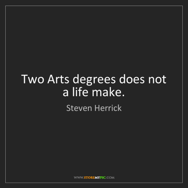 Steven Herrick: Two Arts degrees does not a life make.