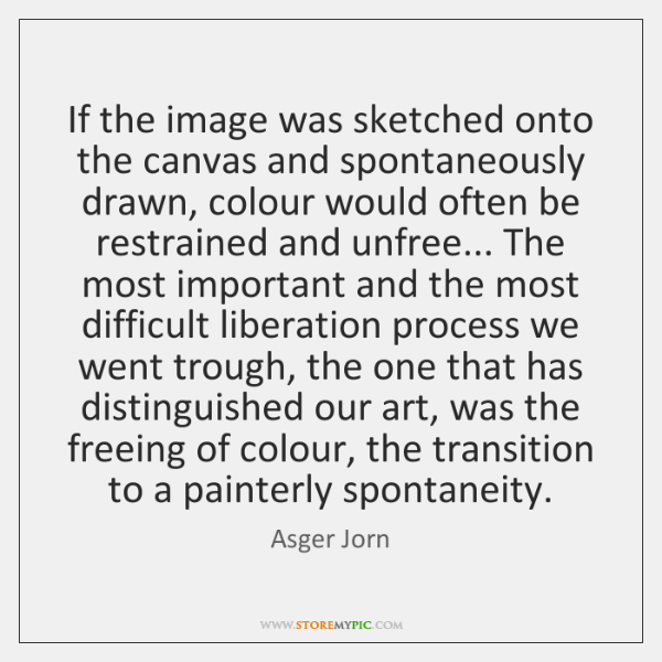 If the image was sketched onto the canvas and spontaneously drawn, colour ...