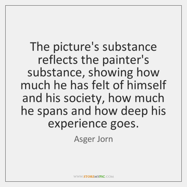 The picture's substance reflects the painter's substance, showing how much he has ...
