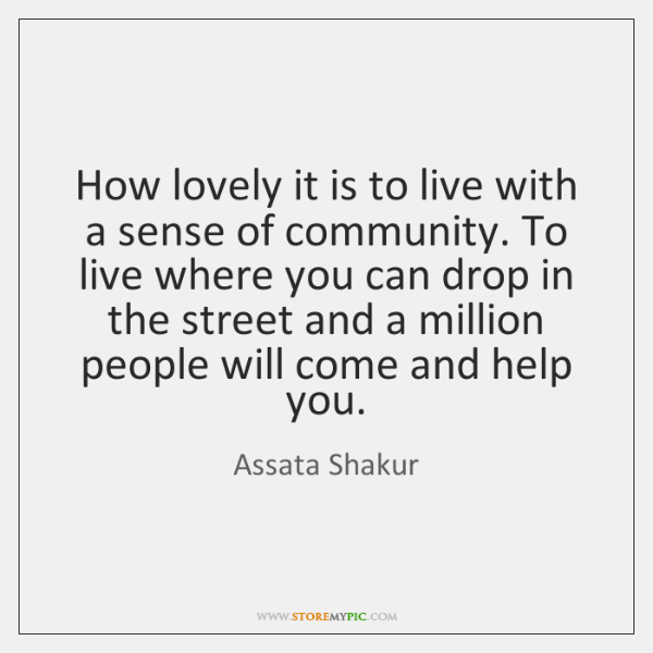 How lovely it is to live with a sense of community. To ...