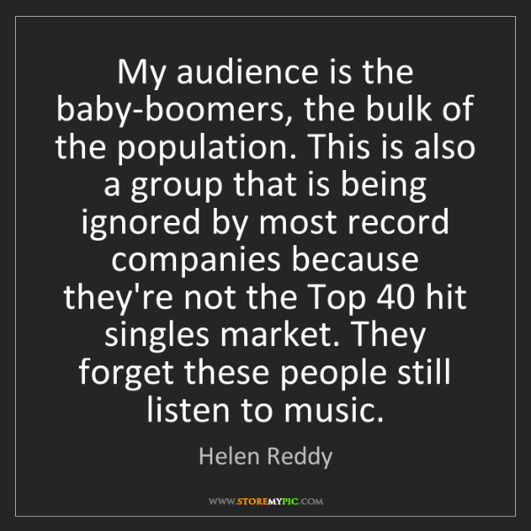 Helen Reddy: My audience is the baby-boomers, the bulk of the population....