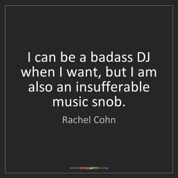 Rachel Cohn: I can be a badass DJ when I want, but I am also an insufferable...