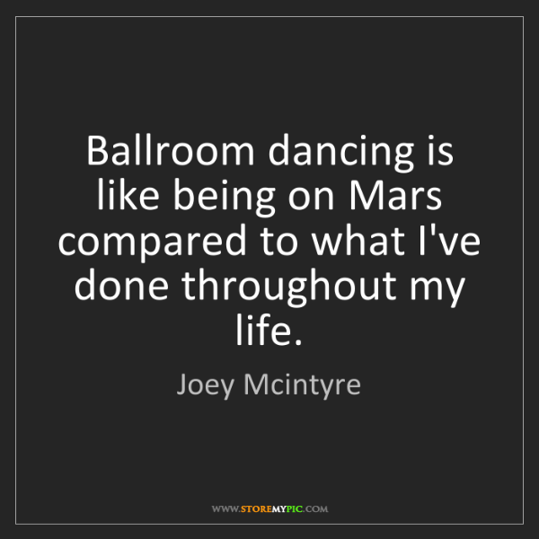 Joey Mcintyre: Ballroom dancing is like being on Mars compared to what...