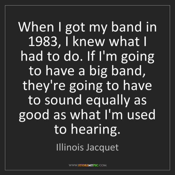 Illinois Jacquet: When I got my band in 1983, I knew what I had to do....
