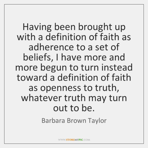 Having been brought up with a definition of faith as adherence to ...