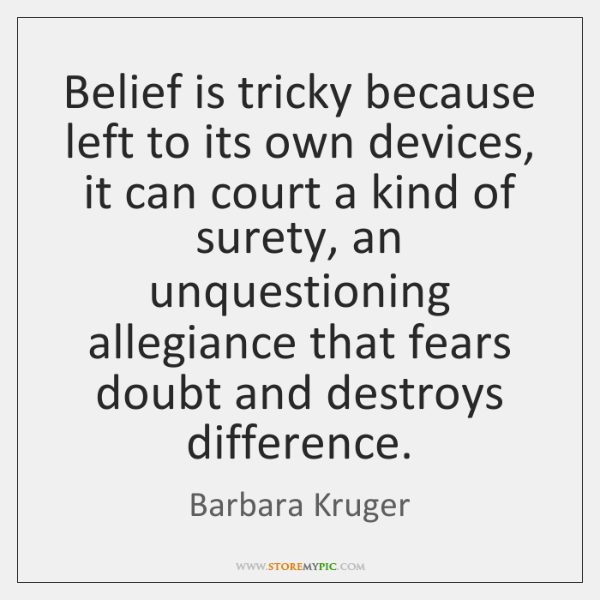 Belief is tricky because left to its own devices, it can court ...
