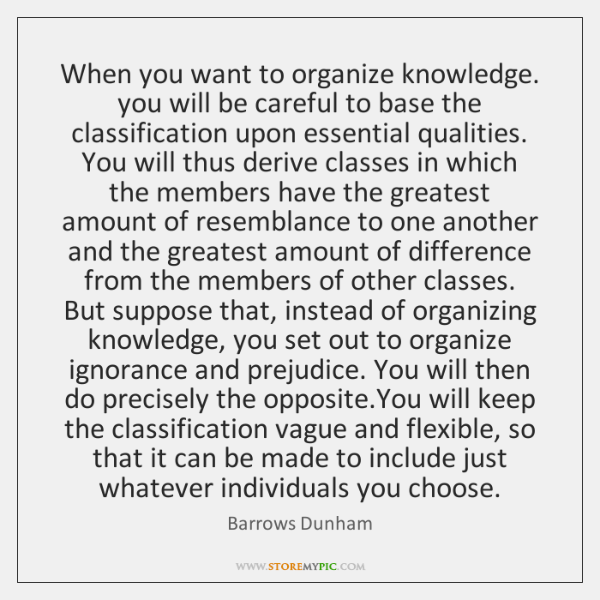 When you want to organize knowledge. you will be careful to base ...