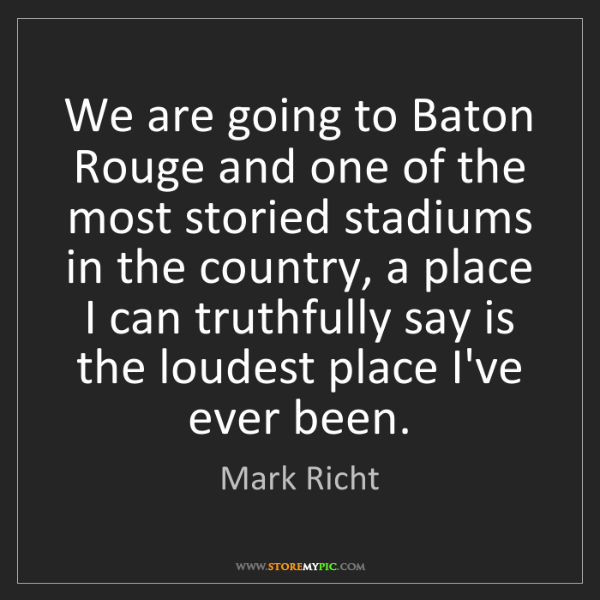 Mark Richt: We are going to Baton Rouge and one of the most storied...