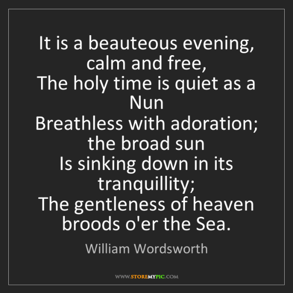 William Wordsworth: It is a beauteous evening, calm and free,   The holy...