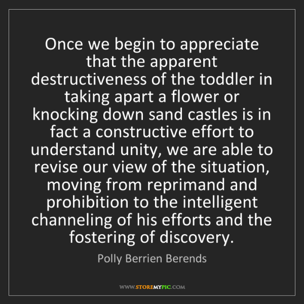 Polly Berrien Berends: Once we begin to appreciate that the apparent destructiveness...