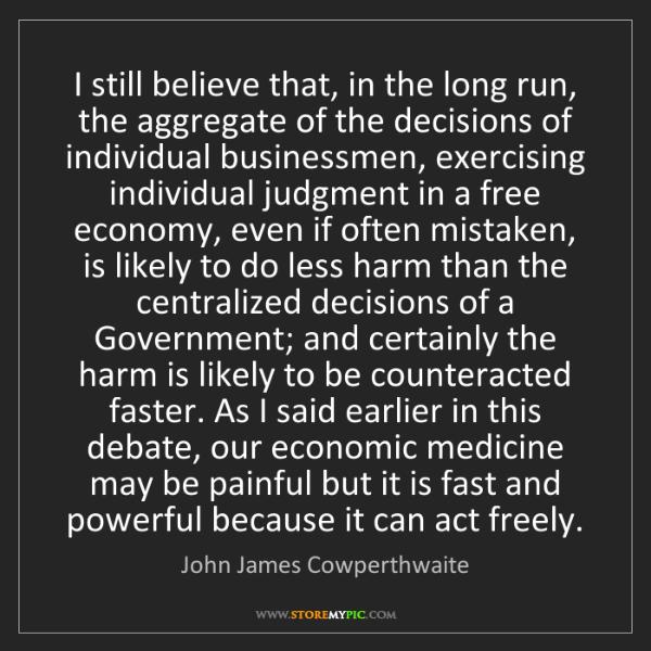 John James Cowperthwaite: I still believe that, in the long run, the aggregate...