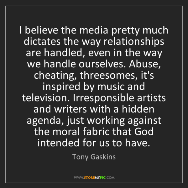 Tony Gaskins: I believe the media pretty much dictates the way relationships...