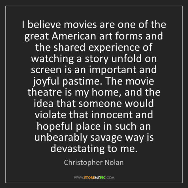 Christopher Nolan: I believe movies are one of the great American art forms...