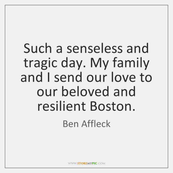 Such a senseless and tragic day. My family and I send our ...
