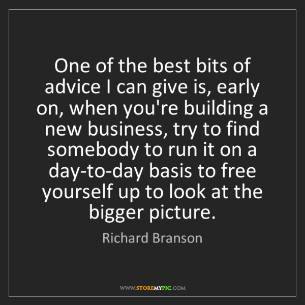 Richard Branson: One of the best bits of advice I can give is, early on,...