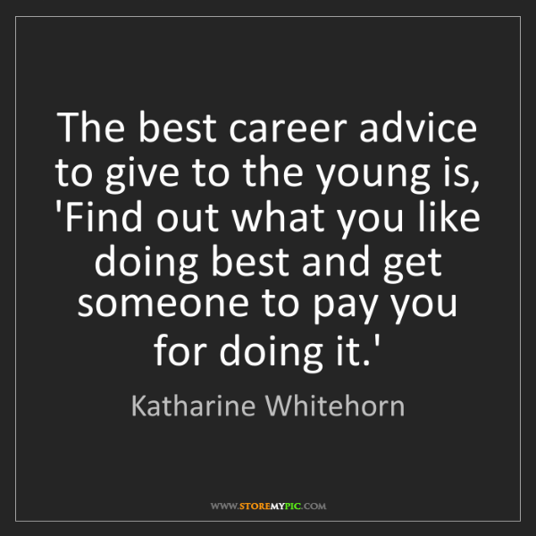 Katharine Whitehorn: The best career advice to give to the young is, 'Find...