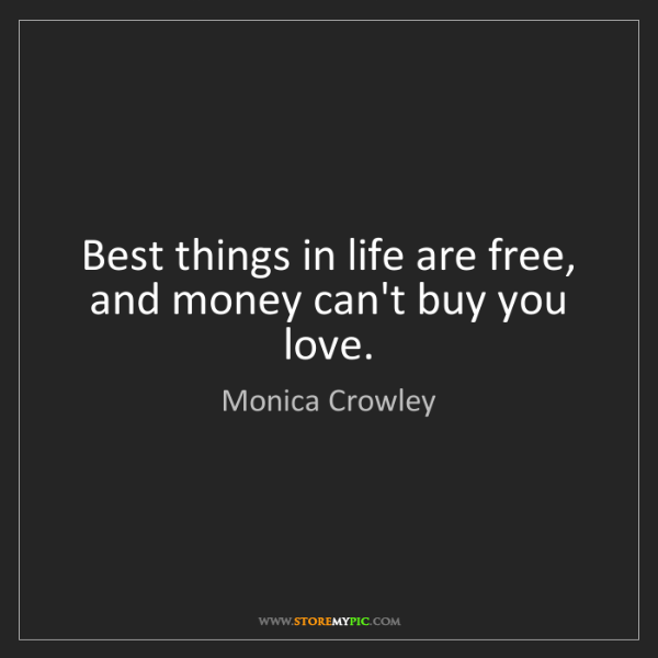 Monica Crowley: Best things in life are free, and money can't buy you...