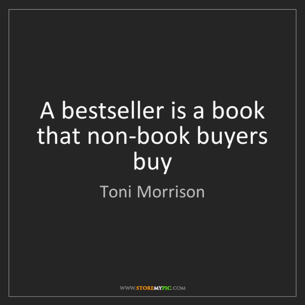 Toni Morrison: A bestseller is a book that non-book buyers buy