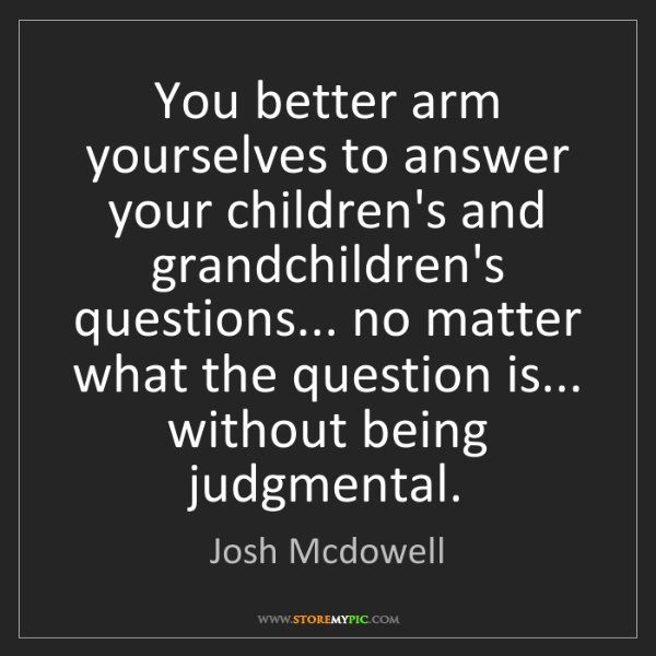 Josh Mcdowell: You better arm yourselves to answer your children's and...