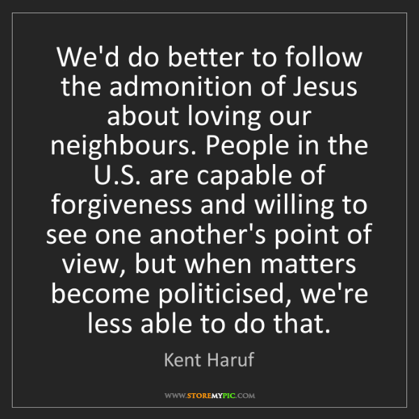 Kent Haruf: We'd do better to follow the admonition of Jesus about...