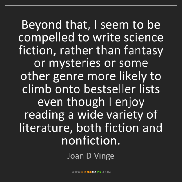 Joan D Vinge: Beyond that, I seem to be compelled to write science...