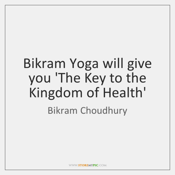 Bikram Yoga will give you 'The Key to the Kingdom of Health'