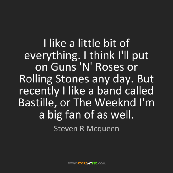 Steven R Mcqueen: I like a little bit of everything. I think I'll put on...