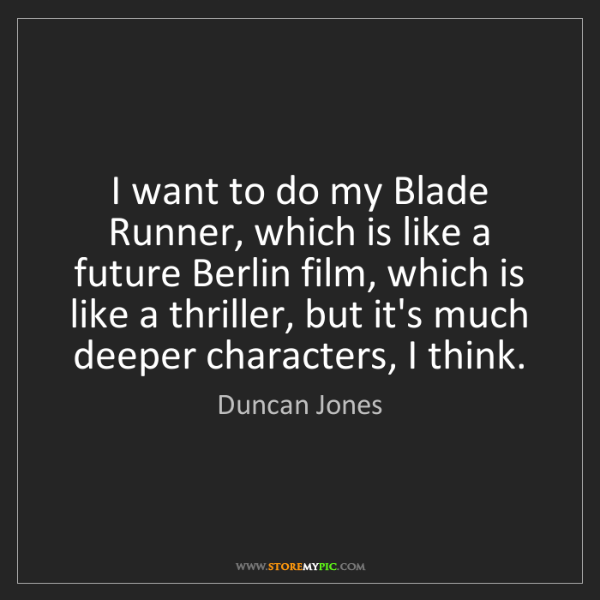 Duncan Jones: I want to do my Blade Runner, which is like a future...