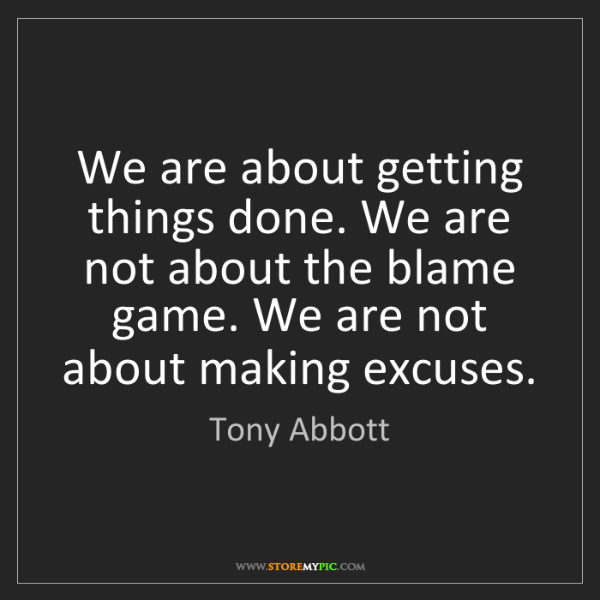 Tony Abbott: We are about getting things done. We are not about the...