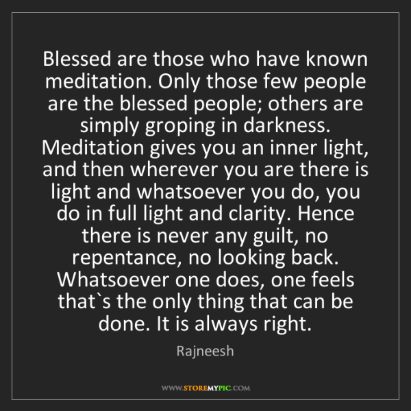 Rajneesh: Blessed are those who have known meditation. Only those...
