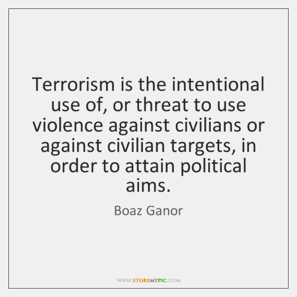 Terrorism is the intentional use of, or threat to use violence against ...