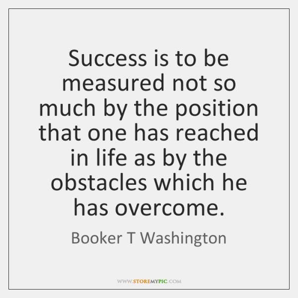 Success Is To Be Measured Not So Much By The Position That