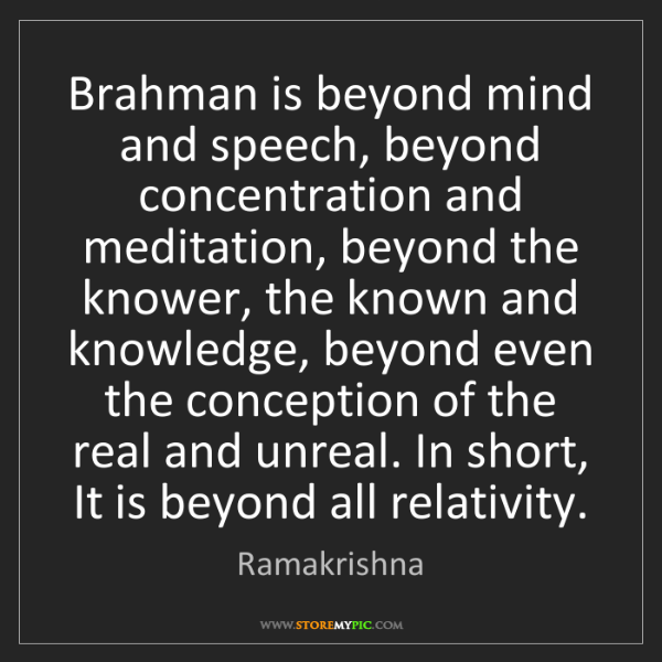 Ramakrishna: Brahman is beyond mind and speech, beyond concentration...