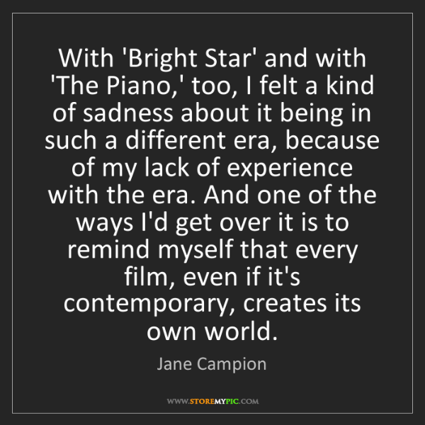 Jane Campion: With 'Bright Star' and with 'The Piano,' too, I felt...