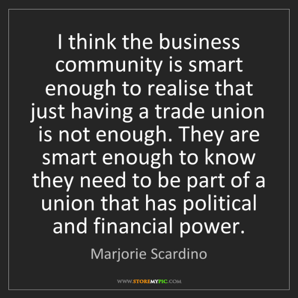 Marjorie Scardino: I think the business community is smart enough to realise...