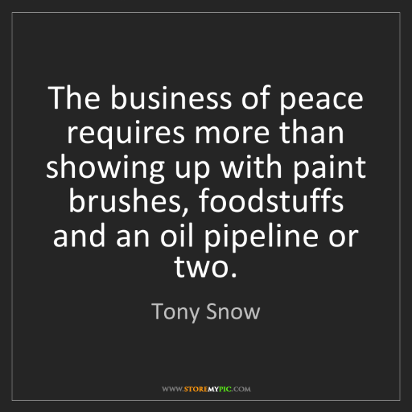 Tony Snow: The business of peace requires more than showing up with...