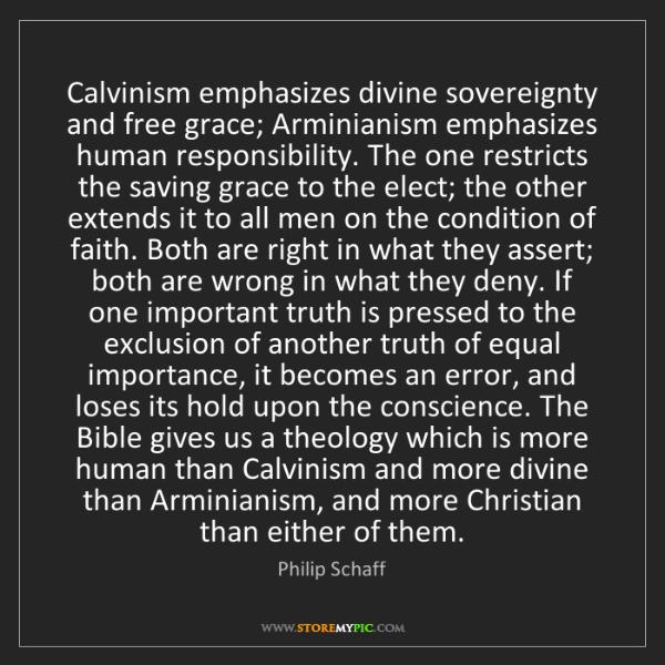 Philip Schaff: Calvinism emphasizes divine sovereignty and free grace;...